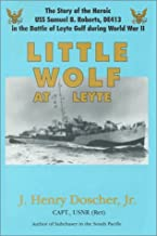 Little Wolf at Leyte: The Story of the Heroic Uss Samuel B. Roberts (De-413) in the Battle of Leyte Gulf During World War II