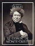 Le Comte de Monte-Cristo : Œuvre complète (annoté avec la biographie de l'auteur)