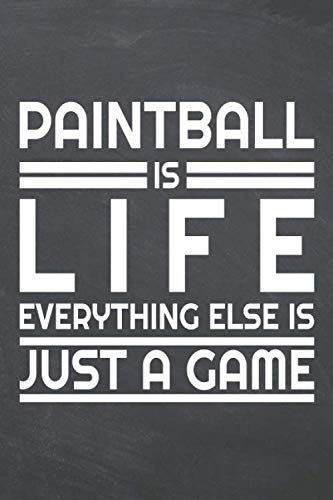 Paintball is life everything else is just a game: Paintball Notebook or Journal