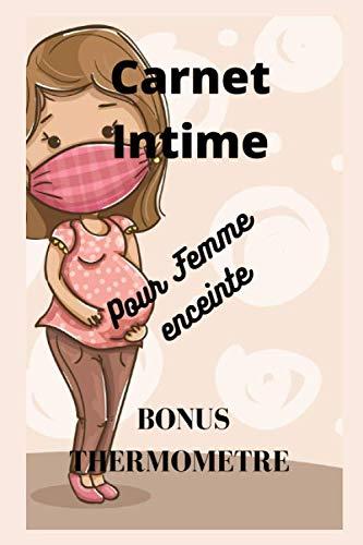 Carnet Intime Pour Femme enceinte BONUS THERMOMETRE: Carnet Intime Pour Femme enceinte BONUS THERMOMETRE AFFECTIF | 100 pages 6*9 pouces | A offrir sans modération comme cadeau aux femmes enceintes.