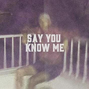 Say You Know Me