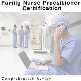 Family Nurse Practitioner Certification Audio Review 6 Hour Course; Streaming Lifetime Access (Online Access Code) Windows, MAC, Smartphone Family Nurse