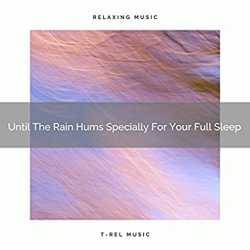 Until The Rain Hums Specially For Your Full Sleep