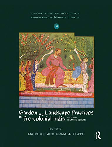 Garden and Landscape Practices in Pre-colonial India: Histories from the Deccan (Visual and Media Histories) (English Edition)