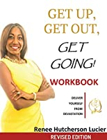 Get Up, Get Out, Get Going!: : The Workbook: Deliver Yourself From Devastation