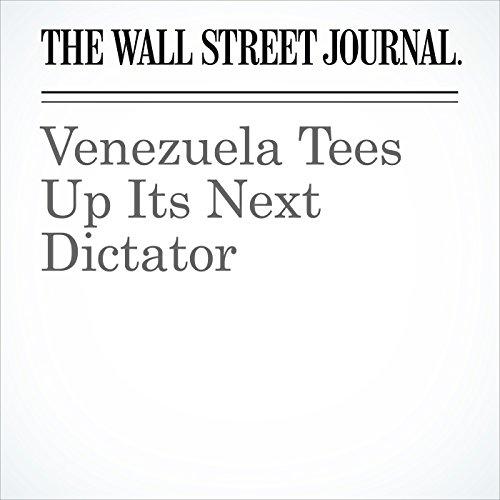 Venezuela Tees Up Its Next Dictator copertina