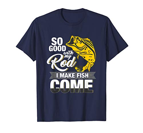 So Good With My Rod I Make Fish Come - Fly Fishing T-Shirt