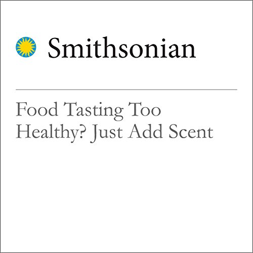 Food Tasting Too Healthy? Just Add Scent audiobook cover art