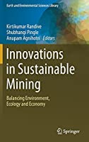 Innovations in Sustainable Mining: Balancing Environment, Ecology and Economy (Earth and Environmental Sciences Library)