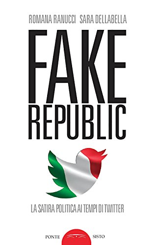 Fake republic. La satira politica ai tempi di Twitter