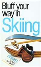 The Bluffer's Guide to Skiing: Bluff Your Way in Skiing (Bluffer's Guides - Oval Books)