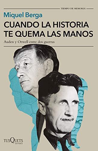 Cuando la historia te quema las manos: Auden y Orwell entre dos guerras (Tiempo de Memoria)
