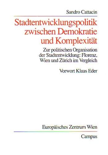 Stadtentwicklungspolitik zwischen Demokratie und Komplexität: Zur politischen Organisation der Stadtentwicklung. Florenz, Wien und Zürich im Vergleich (Wohlfahrtspolitik und Sozialforschung)