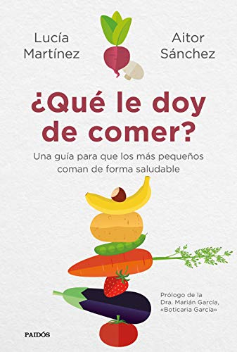 ¿Qué le doy de comer?: Una guía para que los más pequeños coman de forma saludable (Divulgación-Autoayuda)