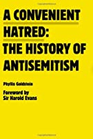 A Convenient Hatred:: The History of Antisemitism