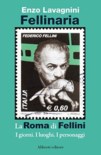 Fellinaria: La Roma di Federico Fellini. I giorni. I luoghi. I personaggi