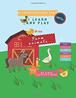 MY THEMED EDUCATIONAL GAMES: LEARN AND PLAY WITH FARM ANIMALS | MY FIRST ACTIVITY BOOK | 60 pages | 2 to 4 years old