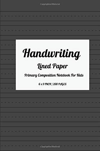 Handwriting Lined Paper Primary Composition Notebook For Kids: 200 Pages Size 6 'x 9' Inch, Of High-quality Handwriting Practice Paper. The Wide Lines ... And Numbers Until They Are Perfected. Vol.16