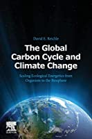 The Global Carbon Cycle and Climate Change: Scaling Ecological Energetics from Organism to the Biosphere