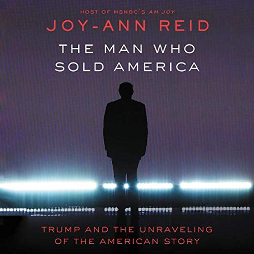 The Man Who Sold America     Trump and the Unraveling of the American Story              By:                                                                                                                                 Joy-Ann Reid                               Narrated by:                                                                                                                                 Joy-Ann Reid                      Length: 8 hrs     Not rated yet     Overall 0.0