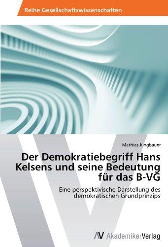 Der Demokratiebegriff Hans Kelsens und seine Bedeutung für das B-VG: Eine perspektivische Darstellung des demokratischen Grundprinzips