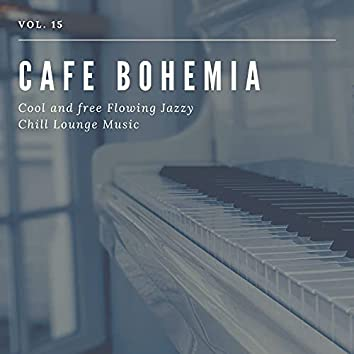 Cafe Bohemia - Cool And Free Flowing Jazzy Chill Lounge Music, Vol. 15