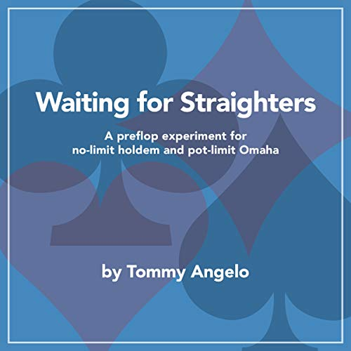 Waiting for Straighters: A Preflop Experiment for No-Limit Holdem and Pot-Limit Omaha (English Edition)