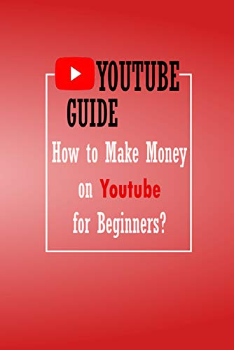 Youtube Guide: How to Make Money on Youtube for Beginners?: Gift for Holiday