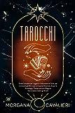 Tarocchi: Guida Completa per Leggere e Interpretare le Carte, per Conoscere gli Altri e pe...