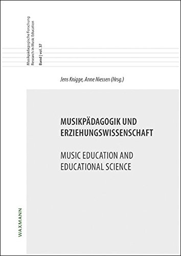 Musikpädagogik und Erziehungswissenschaft Music Education and Educational Science: (Musikpädagogische Forschung Research in Music Education)