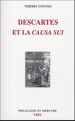 Descartes Et La Causa Sui.: Autoproduction Divine, Autodetermination Humaine (Philologie Et Mercure)