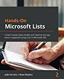 Hands-On Microsoft Lists: Create custom data models and improve the way data is organized using Lists in Microsoft 365