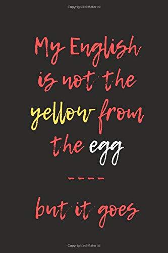 My English is not the yellow from the egg - but it goes: Mein Englisch ist nicht das Gelbe vom Ei. - Liniertes Denglisch Notizbuch | mit lustigem ... - Einzelheiten siehe Beschreibung