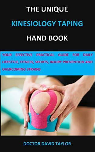 THE UNIQUE KINESIOLOGY TAPING HAND BOOK: YOUR EFFECTIVE PRACTICAL GUIDE FOR DAILY LIFESTYLE, FITNESS, SPORTS, INJURY PREVENTION AND OVERCOMING STRAINS (English Edition)