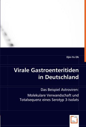 Virale Gastroenteritiden in Deutschland: Das Beispiel Astroviren:Molekulare Verwandschaft und Totalsequenz eines Serotyp 3-Isolats