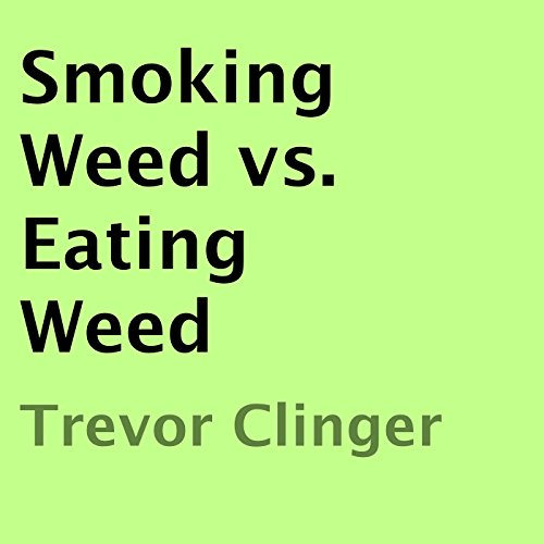 Smoking Weed vs. Eating Weed audiobook cover art
