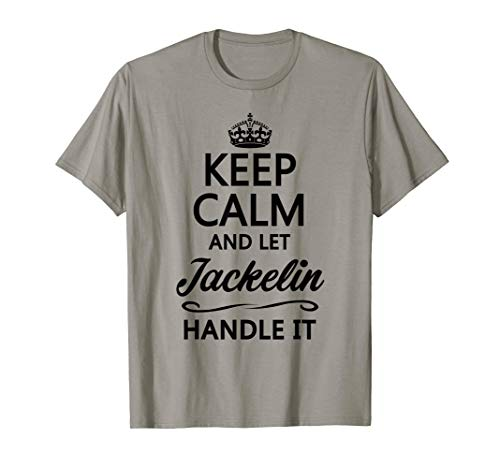 KEEP CALM and let JACKELIN Handle It | Funny Name Gift - T-Shirt
