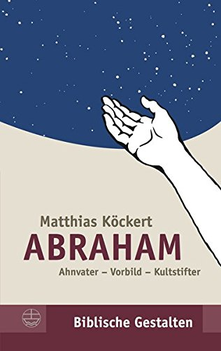 Abraham: Ahnvater - Vorbild - Kultstifter (Biblische Gestalten (BG), Band 31)