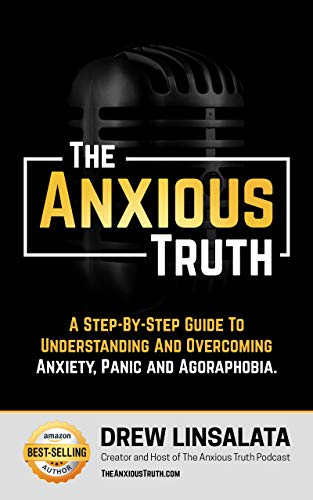 The Anxious Truth : A Step-By-Step Guide To Understanding and Overcoming Panic, Anxiety, and Agoraphobia (The Anxious Truth - Anxiety And Recovery Education And Support)