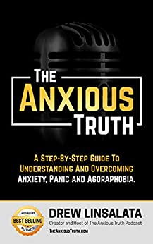 The Anxious Truth : A Step-By-Step Guide To Understanding and Overcoming Panic, Anxiety, and Agoraphobia (The Anxious Truth - Anxiety And Recovery Education And Support) (English Edition) de [Drew Linsalata]