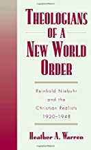 Theologians of a New World Order: Rheinhold Niebuhr and the Christian Realists, 1920-1948: Reinhold Niebuhr and the Christian Realists, 1920-48 (Religion in America) (English Edition)