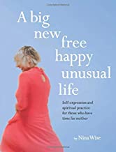A big new free happy unusual life: self-expression and spiritual practice for those who have time for neither