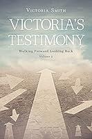 Victoria's Testimony: Walking Forward Looking Back: Volume 2
