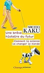 Une brève histoire du futur - Comment la science va changer le monde de Michio Kaku