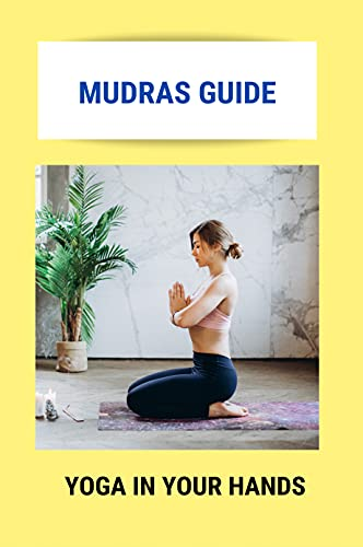 Mudras Guide: Yoga In Your Hands: Types Of Mudras (English Edition)