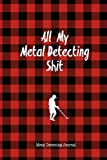 All My Metal Detecting Shit, Metal Detecting Journal: Record Detector Machine & Settings Used, Track Treasure Found, Log Location, Detectorists Gift, Notebook, Book