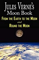 The Moon Book: From Earth to the Moon / Round the Moon