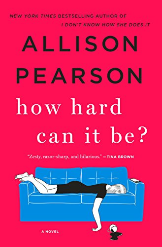 How Hard Can It Be?: A Novel by [Allison Pearson]