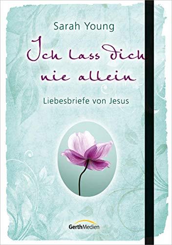 Ich lass dich nie allein: Liebesbriefe von Jesus