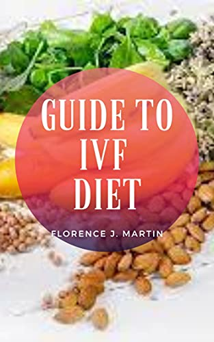 Guide to IVF Diet : IVF diet recommend for women who undergo in vitro fertilization (English Edition)